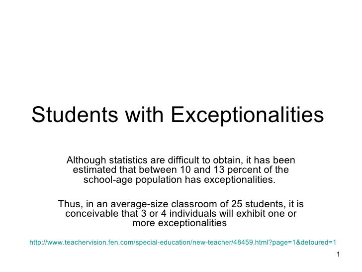 Students with Exceptionalities  Although statistics are difficult to obtain, it has been estimated that between 10 and 13 ...
