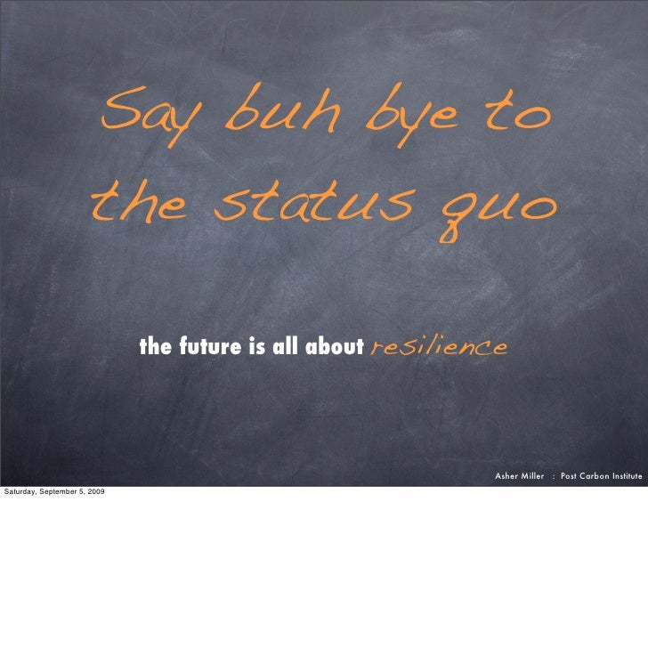 Say buh bye to                        the status quo                                the future is all about resilience    ...