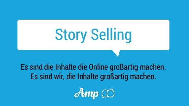 Story Selling  Es sind die Inhalte die Online großartig machen.  Es sind wir, die Inhalte großartig machen.