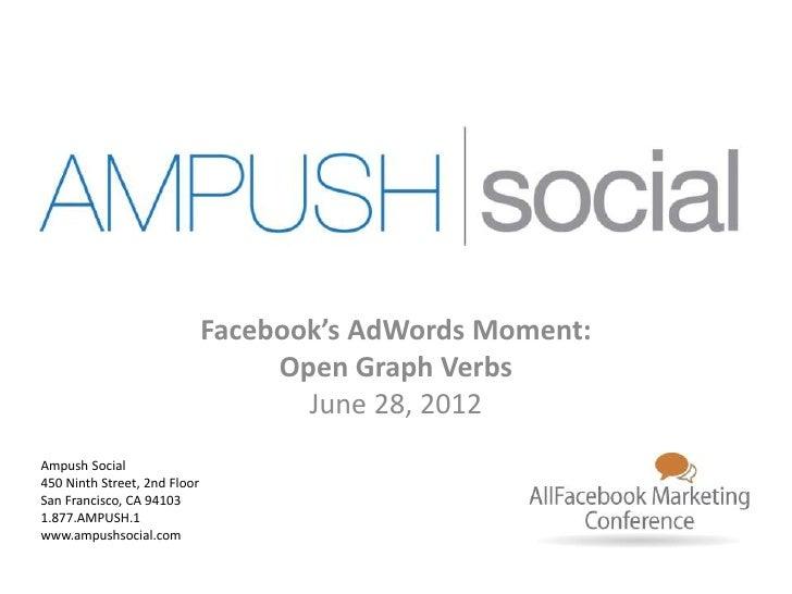 Facebook's AdWords Moment:                                   Open Graph Verbs                                     June 28,...