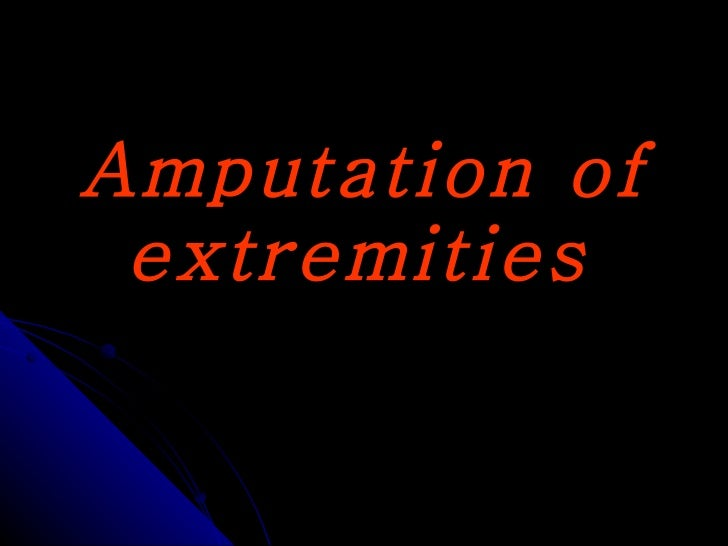 Amputation of extremities