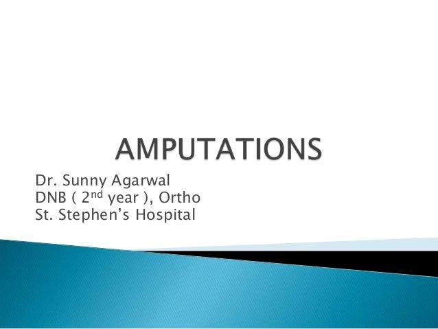 Amputations by Dr. Sunny Agarwal