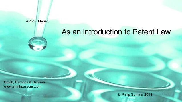 AMP v. Myriad  As an introduction to Patent Law  Smith, Parsons & Summa www.smithparsons.com © Philip Summa 2014