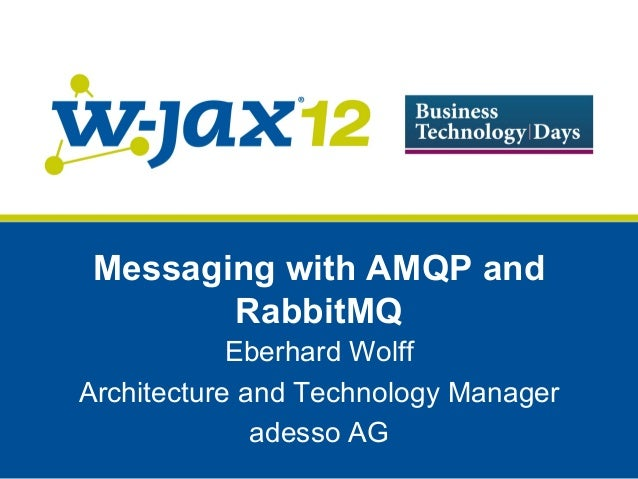 Messaging with AMQP and        RabbitMQ            Eberhard WolffArchitecture and Technology Manager              adesso AG
