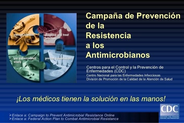 Campaña de Prevención de la Resistencia a los  Antimicrobianos Centros para el Control y la Prevención de Enfermedades (CD...