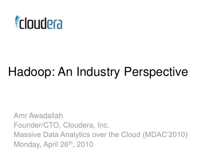 Hadoop: An Industry Perspective