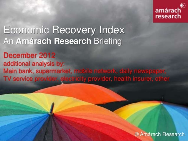 Economic Recovery IndexAn Amárach Research BriefingDecember 2012additional analysis by:Main bank, supermarket, mobile netw...