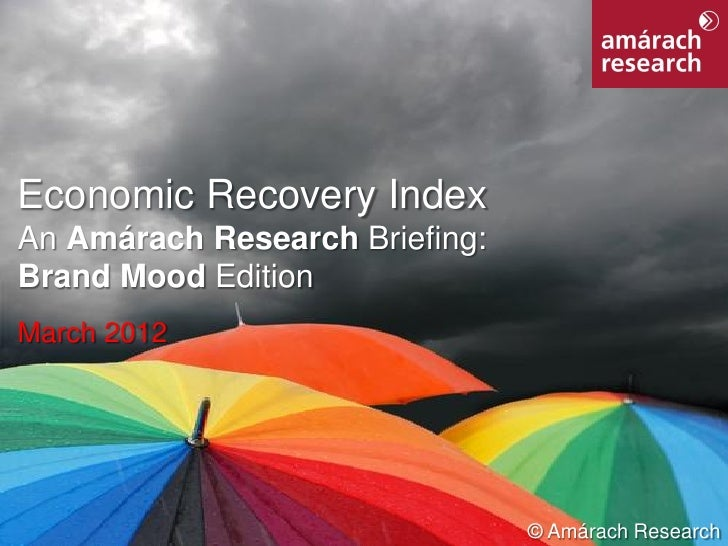Economic Recovery Index An Amárach Research Briefing: Brand Mood Edition March 2012Economic Recovery Index          © Amár...