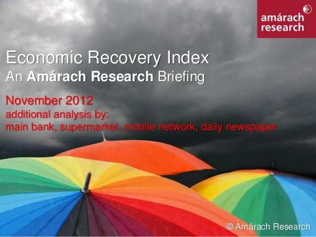 Economic Recovery IndexAn Amárach Research BriefingNovember 2012additional analysis by:main bank, supermarket, mobile netw...