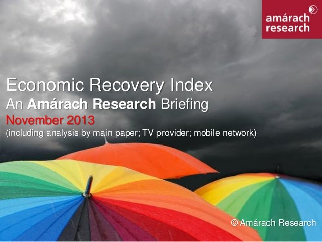 Economic Recovery Index An Amárach Research Briefing November 2013 (including analysis by main paper; TV provider; mobile ...