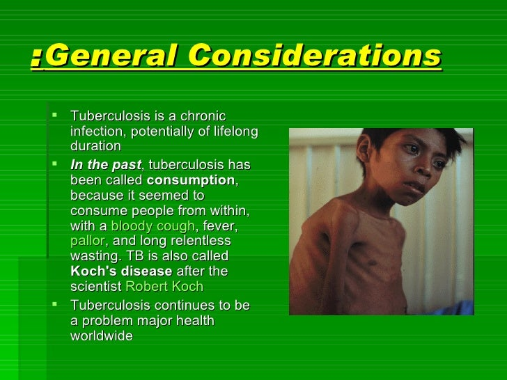 General Considerations : <ul><li>Tuberculosis is a chronic infection, potentially of lifelong duration </li></ul><ul><li>I...