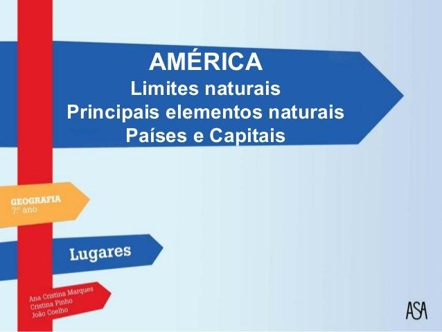 AMÉRICA       Limites naturaisPrincipais elementos naturais      Países e Capitais