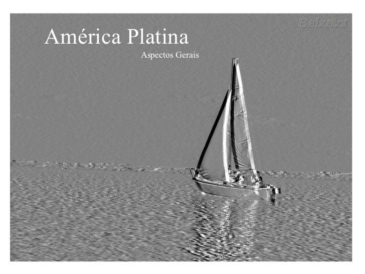América Platina Aspectos Gerais
