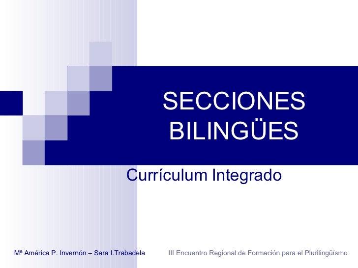 SECCIONES BILINGÜES Currículum Integrado Mª América P. Invernón – Sara I.Trabadela  III Encuentro Regional de Formación pa...