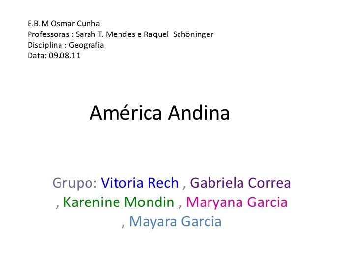 E.B.M Osmar Cunha<br />Professoras : Sarah T. Mendes e Raquel  Schöninger<br />Disciplina : Geografia<br />Data: 09.08.11<...