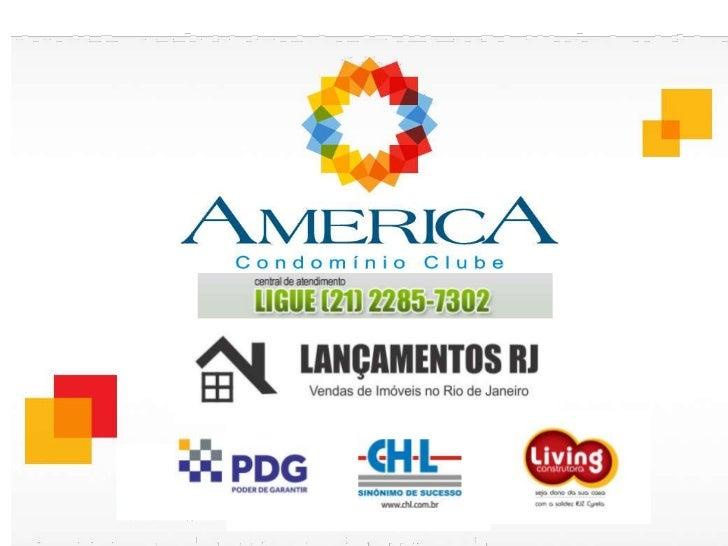 America Condominio Clube   www.lancamentosrj.com   Central de Atendimentos (21) 2510-3324