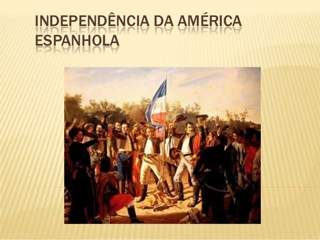 INDEPENDÊNCIA DA AMÉRICAESPANHOLA