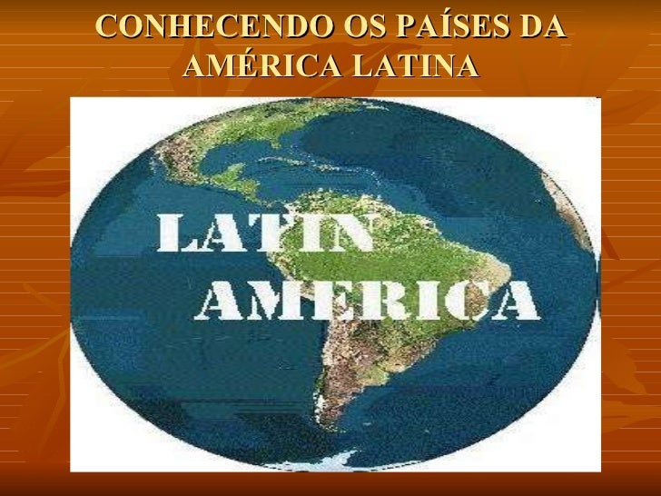 CONHECENDO OS PAÍSES DA AMÉRICA LATINA
