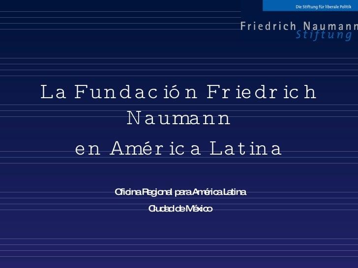 La Fundación Friedrich Naumann en América Latina Oficina Regional para América Latina Ciudad de México
