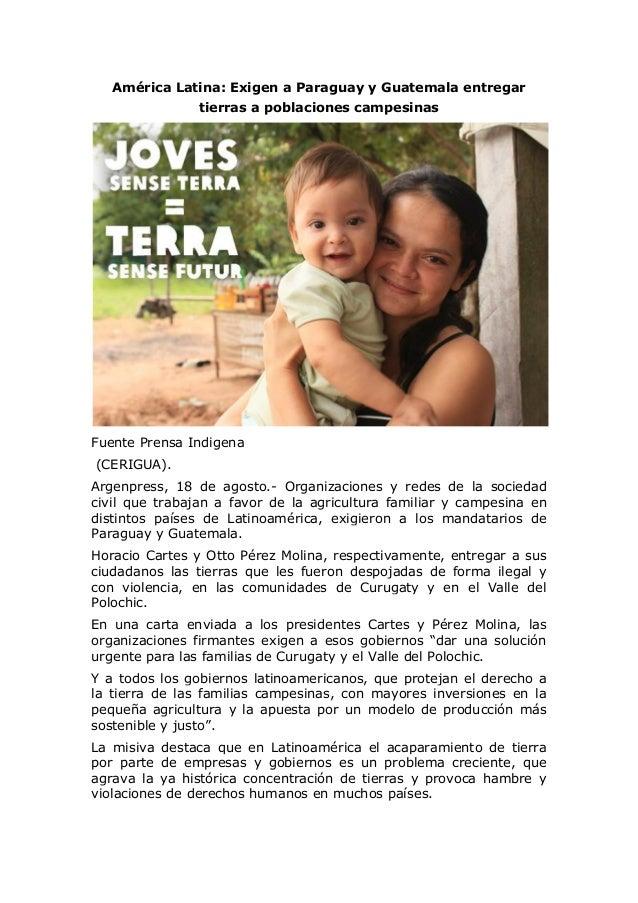 América Latina: Exigen a Paraguay y Guatemala entregar tierras a poblaciones campesinas Fuente Prensa Indigena (CERIGUA). ...