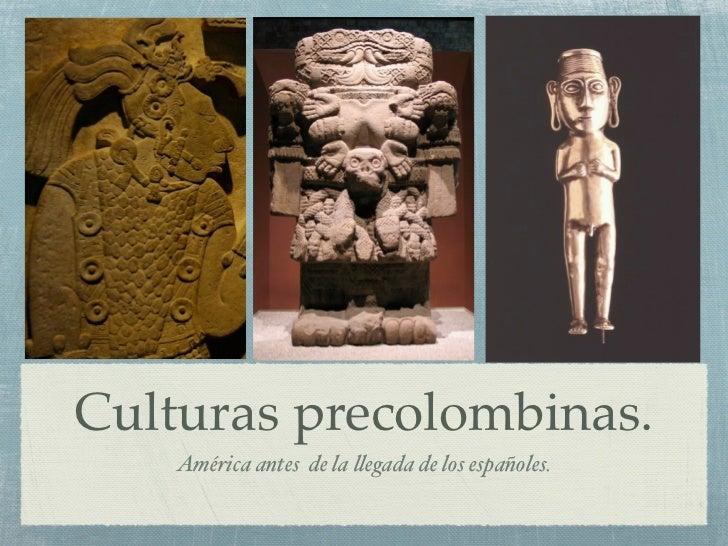 Culturas precolombinas.    América antes de la !egada de los españoles.