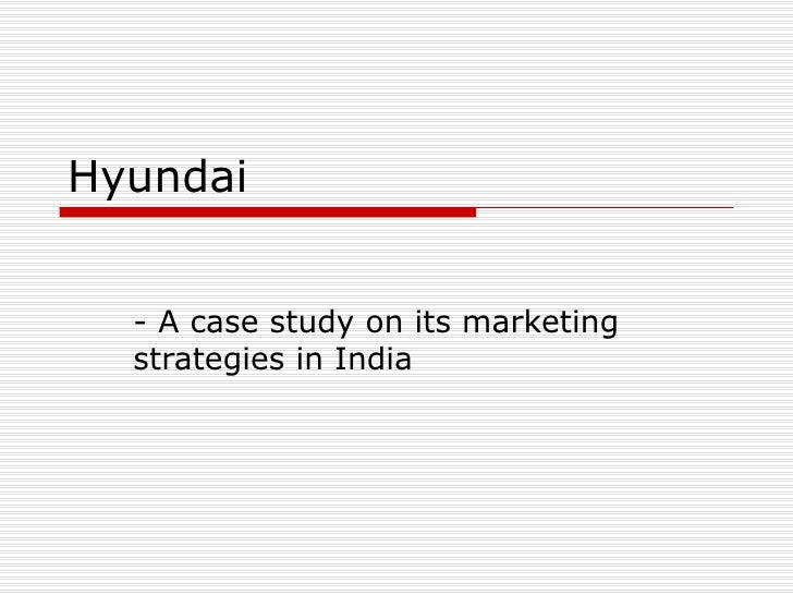 Hyundai - A case study on its marketing strategies in India