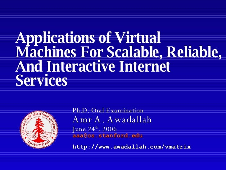 Applications of Virtual Machines For Scalable, Reliable, And Interactive Internet Services Ph.D. Oral Examination Amr A. A...