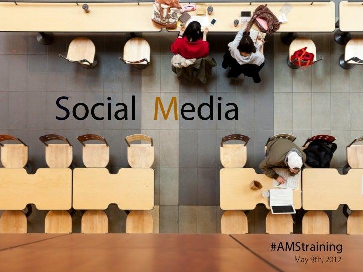 Social Media               #AMStraining                May 9th, 2012                   May 9th, 2012