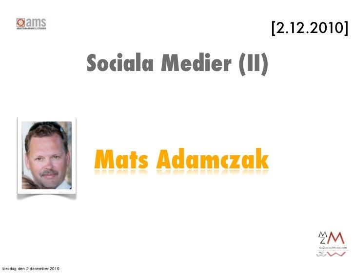 [2.12.2010]                              Sociala Medier (II)                              Mats Adamczaktorsdag den 2 decem...