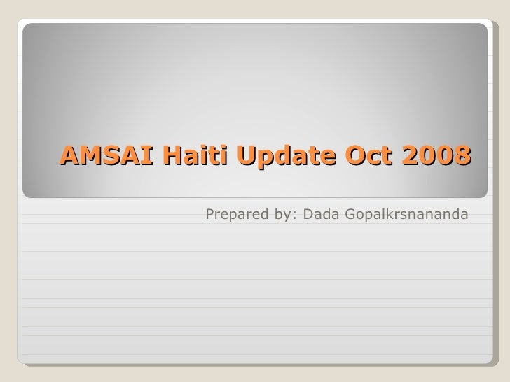 AMSAI Haiti Update Oct 2008 Prepared by: Dada Gopalkrsnananda