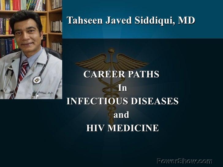 Tahseen Javed Siddiqui, MD <ul><li>CAREER PATHS  </li></ul><ul><li>In </li></ul><ul><li>INFECTIOUS DISEASES </li></ul><ul>...