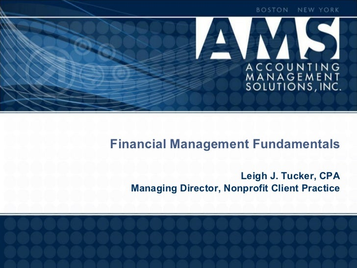 Financial Management Fundamentals                        Leigh J. Tucker, CPA  Managing Director, Nonprofit Client Practice
