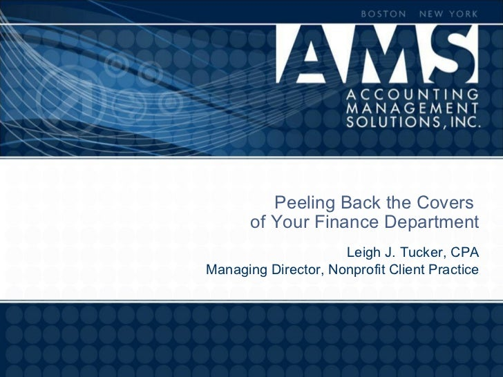 Peeling Back the Covers       of Your Finance Department                     Leigh J. Tucker, CPAManaging Director, Nonpro...