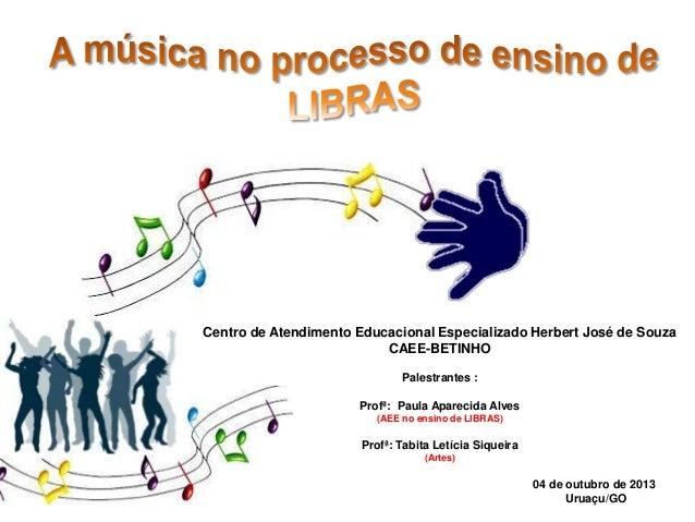 Centro de Atendimento Educacional Especializado Herbert José de Souza CAEE-BETINHO Palestrantes : Profª: Paula Aparecida A...