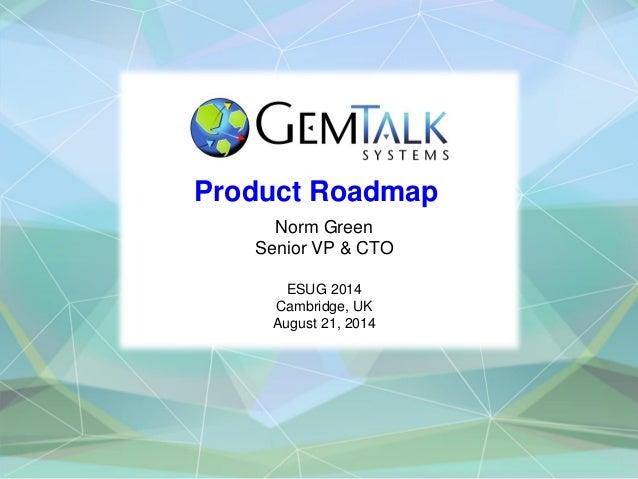 Product Roadmap  Norm Green  Senior VP & CTO  ESUG 2014  Cambridge, UK  August 21, 2014