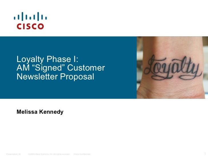 "Loyalty Phase I:  AM  ""Signed"" Customer  Newsletter Proposal Melissa Kennedy"