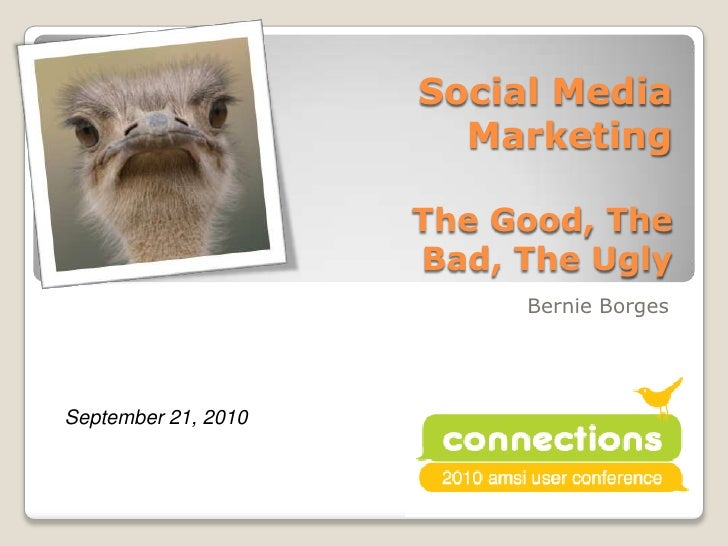 Social Media MarketingThe Good, The Bad, The Ugly<br />Bernie Borges<br />September 21, 2010<br />
