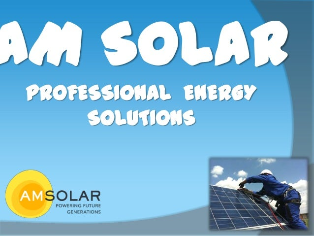 AM SolarPROFESSIONAL ENERGY     SOLUTIONS