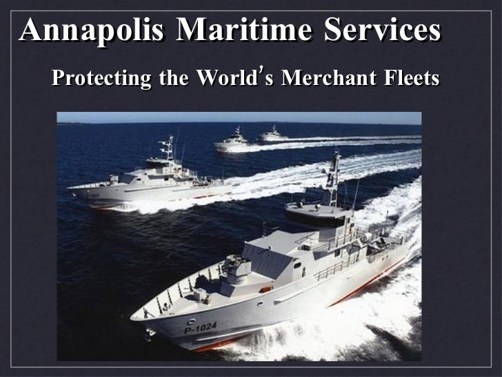 Annapolis Maritime Services <ul><li>Protecting the World's Merchant Fleets </li></ul>