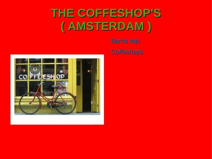 THE COFFESHOP'S ( AMSTERDAM ) <ul><li>Barrio rojo
