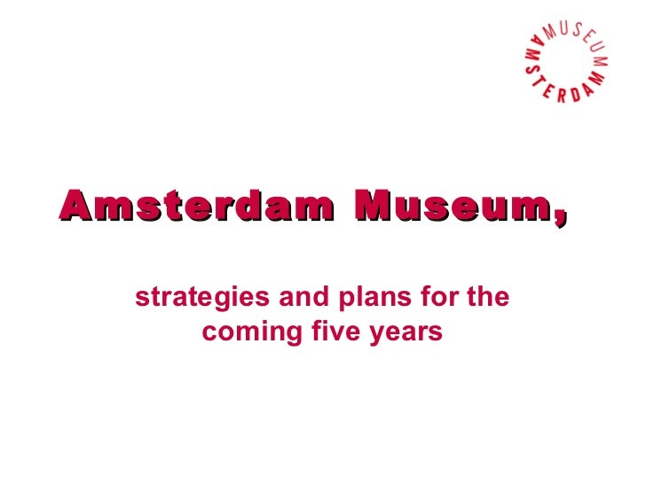 Amsterdam Museum,  strategies and plans for the       coming five years