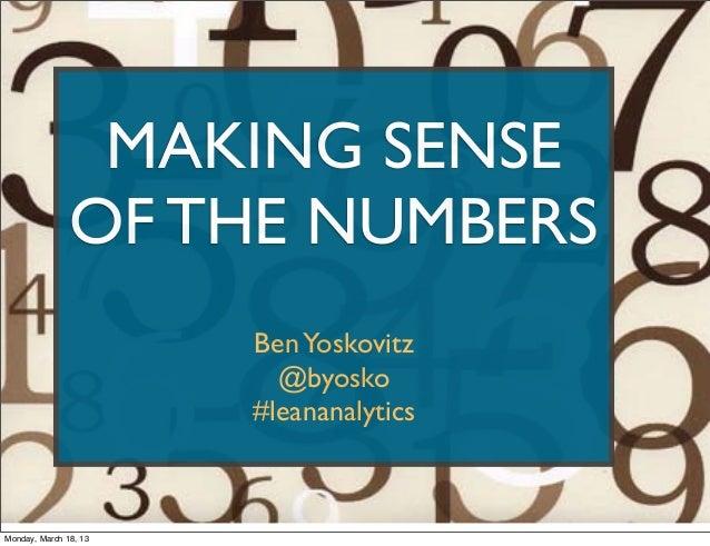 MAKING SENSE               OF THE NUMBERS                       Ben Yoskovitz                         @byosko             ...