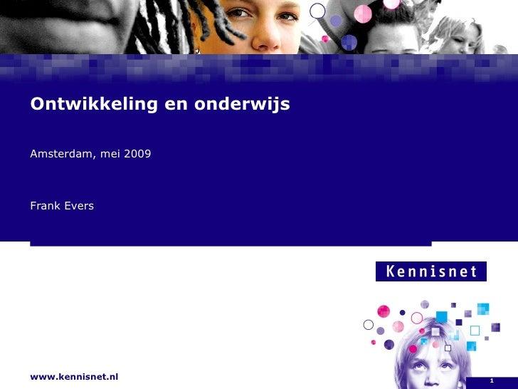 Ontwikkeling en onderwijs Amsterdam, mei 2009 Frank Evers