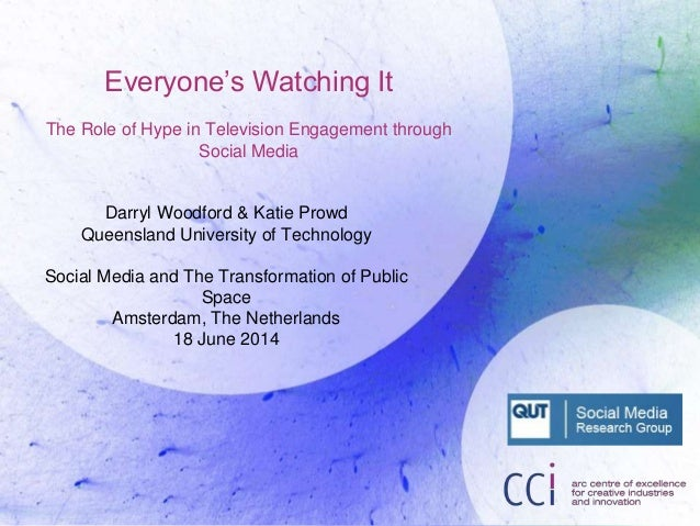 Everyone's Watching It The Role of Hype in Television Engagement through Social Media Darryl Woodford & Katie Prowd Queens...