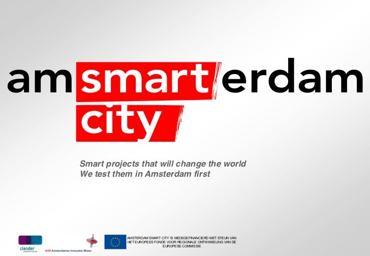 Smart projects that will change the worldWe test them in Amsterdam first           AMSTERDAM SMART CITY IS MEDEGEFINANCIER...