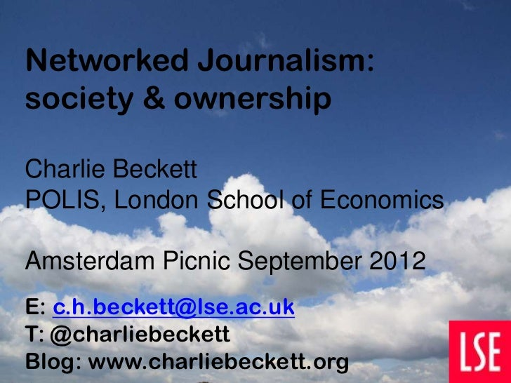 Networked Journalism:society & ownershipCharlie BeckettPOLIS, London School of EconomicsAmsterdam Picnic September 2012E: ...