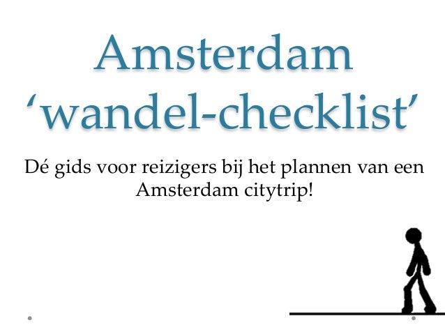 Amsterdam)'wandel.checklist'4Dé)gids)voor)reizigers)bij)het)plannen)van)een)            Amsterdam)citytrip!4