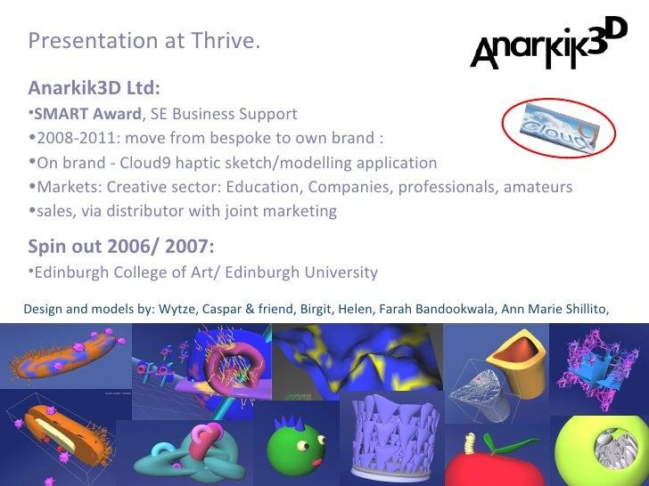 <ul><li>Anarkik3D Ltd:  </li></ul><ul><li>SMART Award , SE Business Support </li></ul><ul><li>2008-2011: move from bespoke...