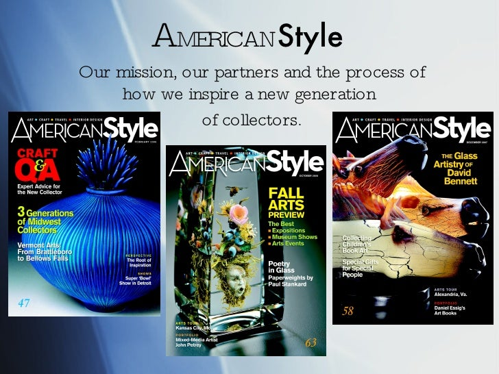 A MERICAN Style Our mission, our partners and the process of how we inspire a new generation  of collectors.