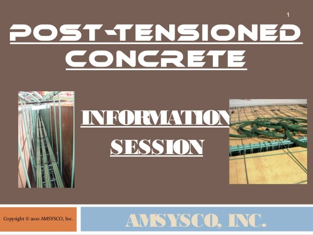 AMSYSCO, INC. Post-Tensioned Concrete INFORMATION SESSION 1 Copyright © 2010 AMSYSCO, Inc.